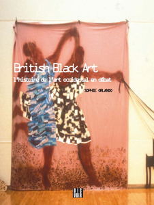 Sophie Orlando - British Black Art - L\'histoire de l\'art occidental en débat