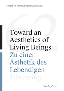 - Toward an Aesthetics of Living Beings / Zu einer Ästhetik des Lebendigen