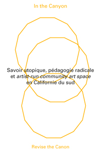 In the Canyon, Revise The Canon - Savoir utopique, pédagogie radicale et artist-run community art space en Californie du sud