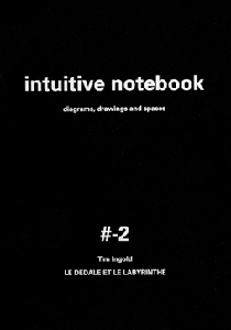 Tim Ingold - Intuitive Notebook #-2 - Diagrams, Drawings and Spaces – Le dédale et le labyrinthe : la marche et l\'éducation de l\'attention