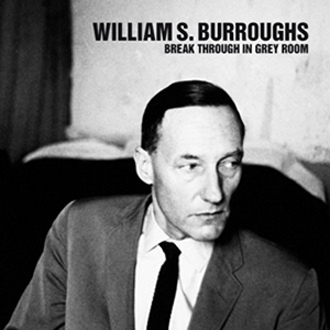 William S. Burroughs - Break Through In Grey Room (vinyl LP)