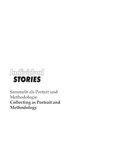 Individual Stories - Collecting as Portrait and Methodology