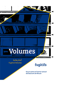 Fugitive Volumes - Faouzi Laatiris et l\'Institut national des beaux-arts de Tétouan