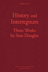 Stan Douglas - History and Interregnum - Three works by Stan Douglas