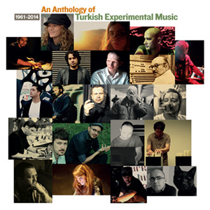 An Anthology of Turkish Experimental Music - 1961-2014 (2 CD)
