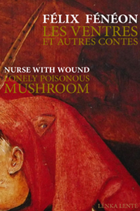 Félix Fénéon / Nurse With Wound - Les ventres et autres contes / Lonely Poisonous Mushroom (+ CD)