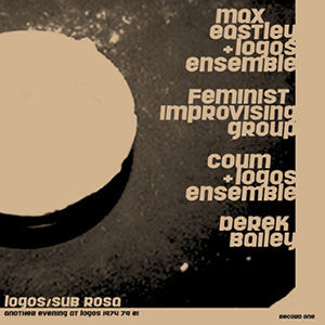 Max Eastley, Logos Ensemble, Feminist Improvising Group, COUM, Derek Bailey - Another Evening at Logos 1974/79/81 (2 vinyl LP)