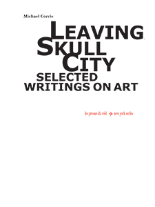 Michael Corris - Leaving Skull City - Selected Writings on Art
