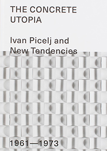 Ivan Picelj - The Concrete Utopia - Ivan Picelj and New Tendencies – 1961-1973
