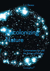 T. J. Demos - Decolonizing Nature - Contemporary Art and the Politics of Ecology