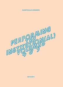 Performing The Institution(al) - Vol. 4 & 5
