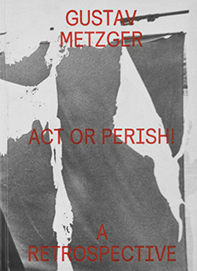 Gustav Metzger - Act or Perish!