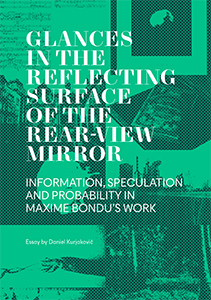 Maxime Bondu - Glances in the reflecting surface of the rear-view mirror - Information, speculation and probability in Maxime Bondu\'s work