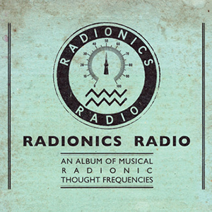 Radionics Radio - An Album Of Musical Radionic Thought-Frequencies (CD)