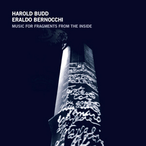 Harold Budd, Eraldo Bernocchi - Music for Fragments from the Inside (CD)