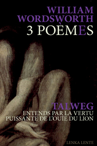 William Wordsworth / Talweg - 3 Poèmes / Entends par la vertu puissante de l\'ouïe du lion (+ CD)