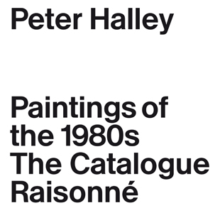 Peter Halley - Paintings of the 1980s - The Catalogue Raisonné