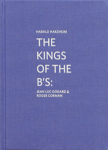 Harald Harzheim - The Kings of the B\'s - Jean-Luc Godard & Roger Corman