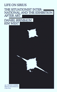 Daniel Birnbaum - Life on Sirius - The Situationist International and the Exhibition after Art