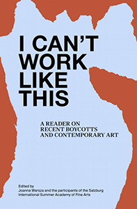 - I Can\'t Work Like This – A Reader on Recent Boycotts and Contemporary Art