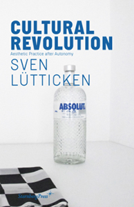 Sven Lütticken - Cultural Revolution - Aesthetic Practice after Autonomy