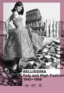 Bellissima - Italy and High Fashion – 1945-1968