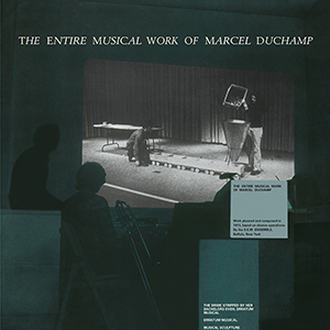 Marcel Duchamp - The Entire Musical Work of Marcel Duchamp (vinyl LP)