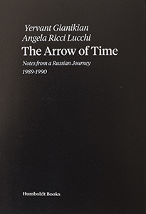 Yervant Gianikian & Angela Ricci Lucchi - The Arrow of Time - Notes from a Russian Journey – 1989-1990