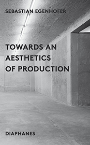 Sebastian Egenhofer - Towards an Aesthetics of Production