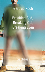 Gertrud Koch - Breaking Bad, Breaking Out, Breaking Even