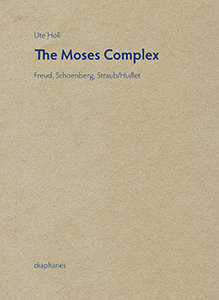 Ute Holl - The Moses Complex - Freud, Schoenberg, Straub/Huillet