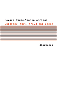 Howard Rouse & Sonia Arribas - Egocracy - Marx, Freud and Lacan