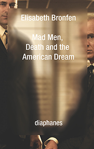 Elisabeth Bronfen - Mad Men, Death and the American Dream