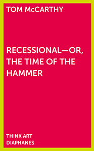 Tom McCarthy - Recessional - Or, the Time of the Hammer