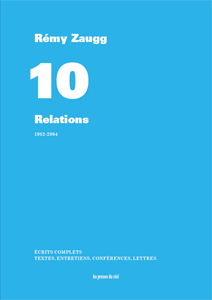 Rémy Zaugg - Écrits complets – Volume 10 - Relations – 1982-2004