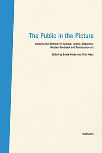The Public in the Picture - Involving the Beholder in Antique, Islamic, Byzantine, Western Medieval and Renaissance Art