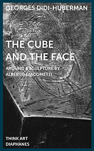 Georges Didi-Huberman - The Cube and the Face - Around a Sculpture by Alberto Giacometti