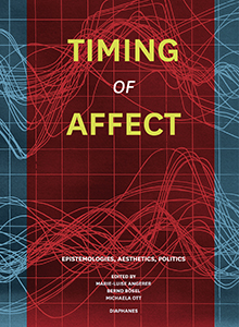 Timing of Affect - Epistemologies, Aesthetics, Politics