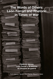 León Ferrari - The Words of Others - León Ferrari and Rhetoric in Times of War