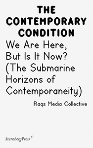 Raqs Media Collective - The Contemporary Condition - We Are Here, But Is It Now? (The Submarine Horizons of Contemporaneity)