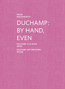 Helen Molesworth - Duchamp - By Hand, Even / À la main, même / Mit der Hand, sogar