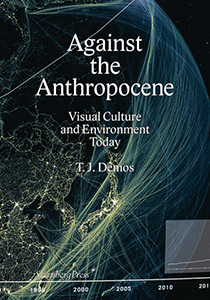 T. J. Demos - Against the Anthropocene - Visual Culture and Environment Today