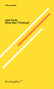 Jalal Toufic - E-flux journal - What Was I Thinking?