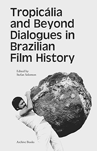 Tropicália and Beyond - Dialogues in Brazilian Film History