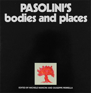 Pier Paolo Pasolini - Pasolini\'s Bodies and Places