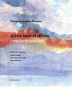 Florence Louise Petetin - I am Earth and Ash