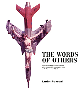 León Ferrari - The Words of Others - Conversations between God and a few men and between a few men and a few men and God