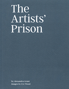 Alexandra Grant, Eve Wood - The Artists\' Prison