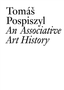 Tomáš Pospiszyl - An Associative Art History