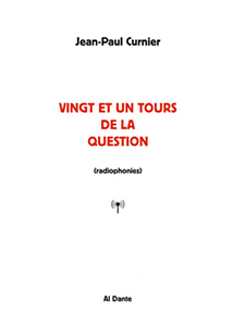 Jean-Paul Curnier - Vingt et un tours de la question (radiophonies)